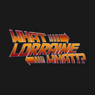 What Lorraine? t-shirts