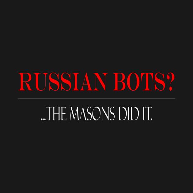 Russian Bots?...Masons did it.