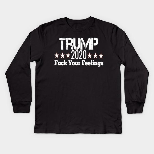 574dd285 Trump 2020 fuck your feelings T shirt - Donald Trump For President ...