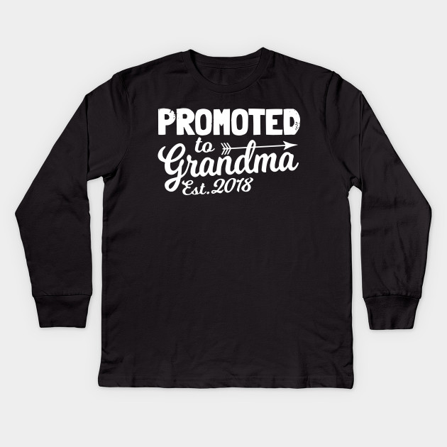 691dd2b4ff Funny New Grandma Shirt Promoted To Grandma Est 2018 Grandma T-Shirts Kids  Long Sleeve T-Shirt