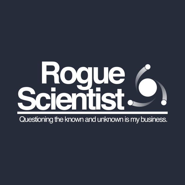 Rogue Scientist: Question the Known and Unknown (black)