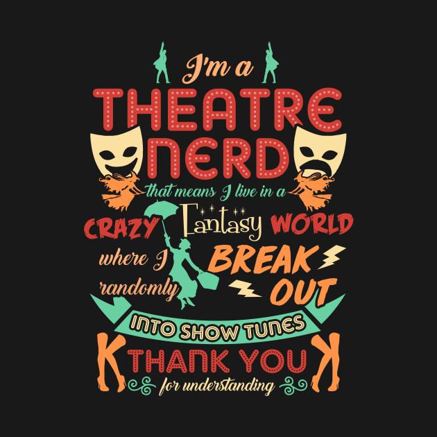 Theatre Nerd. Theater Dream.