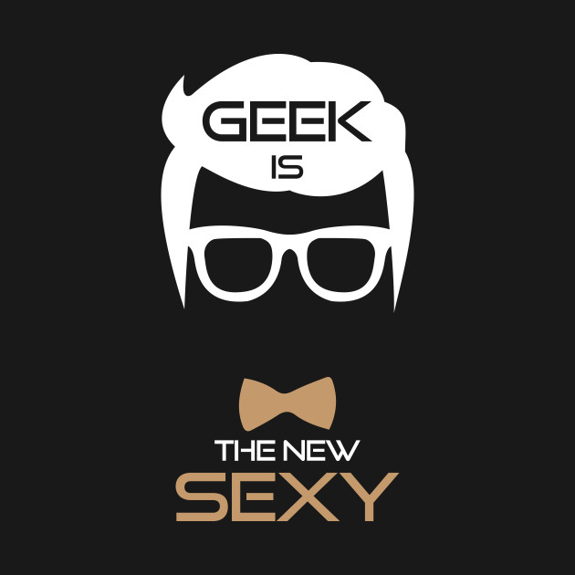 eaf3cc0cc Geek Is The New Sexy Funny Nerd - This Funny Geek Design Is The ...