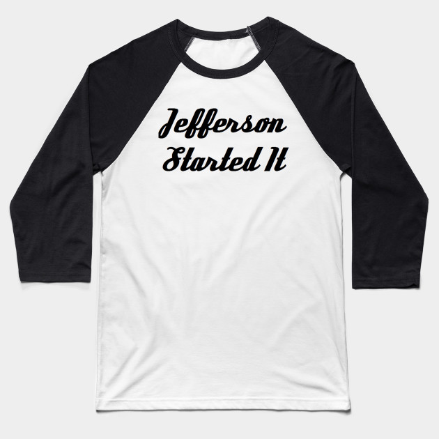 ab87572431 Jefferson Started It - Jefferson Started It - Baseball T-Shirt ...
