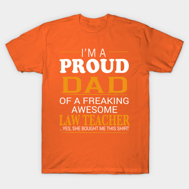 99e5d82f Proud Dad of Freaking Awesome LAW TEACHER She bought me this T-Shirt ...