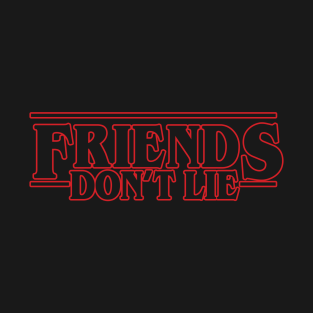 Friends Don't Lie t-shirts