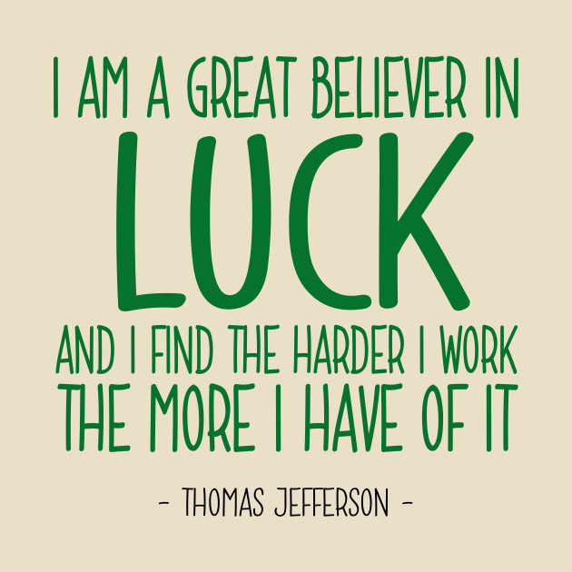 Luck Quotes Gorgeous Good Luck Quote Thomas Jefferson Good Luck TShirt TeePublic