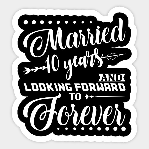 Married 10 Years Shirt For 10th Wedding Anniversary 10th Wedding Anniversary Gifts Sticker Teepublic