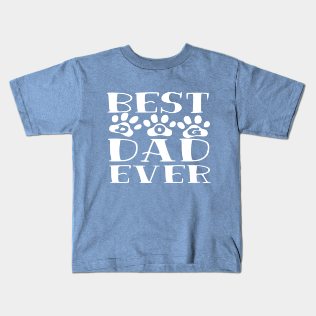 Best Dog Dad Ever Expecting Dad Gift Cute Family Gift Ideas For Dad Dad Siblings Best Dog Dad Ever Fathers Day Kids T Shirt Teepublic