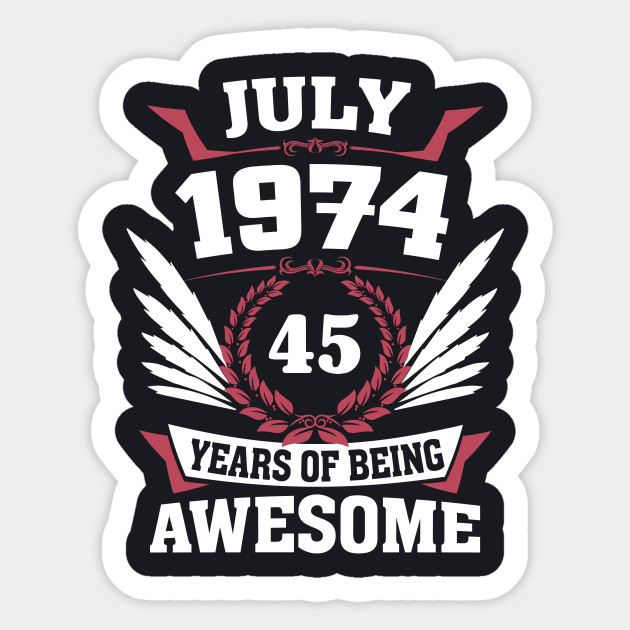 July 1974 45 Years Of Being Awesome Birthday July Quotes Sticker
