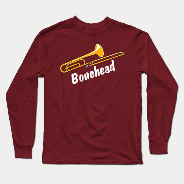Bonehead White Text Funny Trombone - Trombone - Long Sleeve T-Shirt ... 35de188e7
