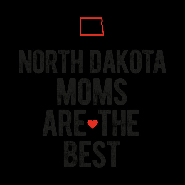 North Dakota Moms Are The Best Mothers Day Gift T Shirt for Women, Men and Kids