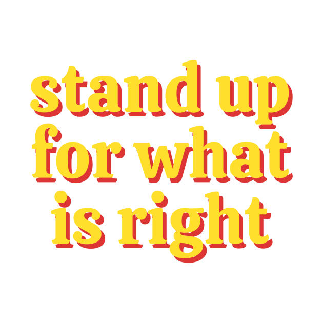 Stand Up For What Is Right
