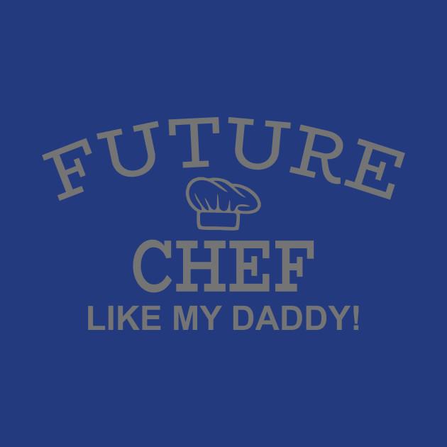 Future Chef Like My Daddy