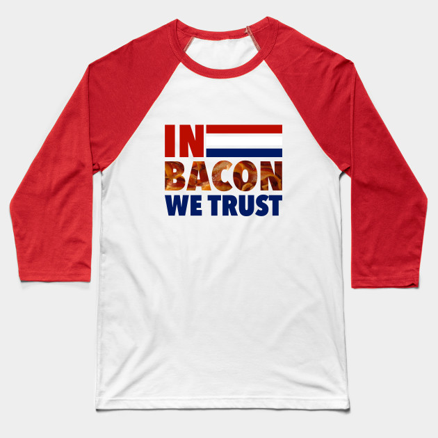 In Bacon We Trust - Election 2016 Baseball T-Shirt