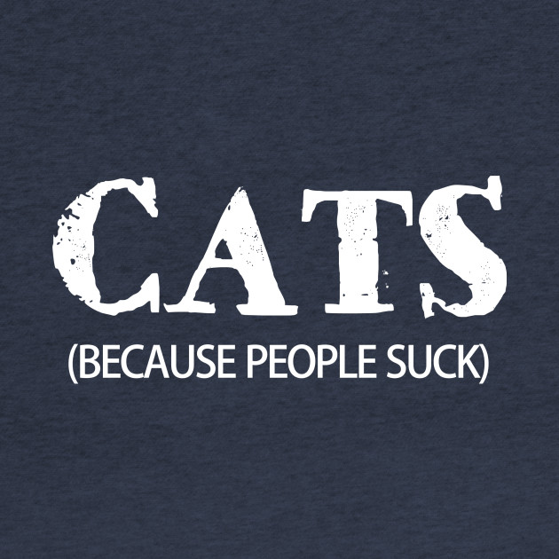 Cats (Because People Suck)