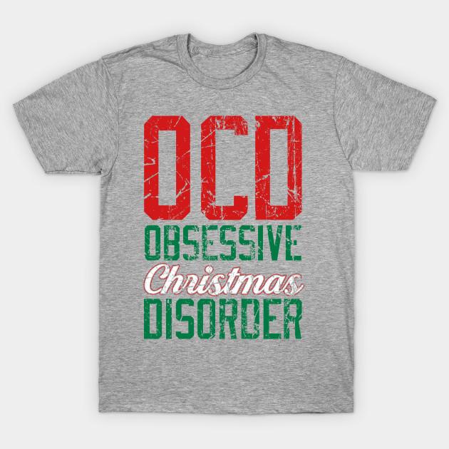 OCD - Obsessive Christmas Disorder - Holidays - T-Shirt | TeePublic