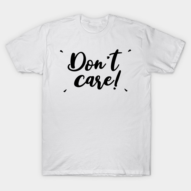 0a0fb1c37a82 Don't Care T-Shirt, Funny Sarcastic Quotes - Men Women And Kid - T ...