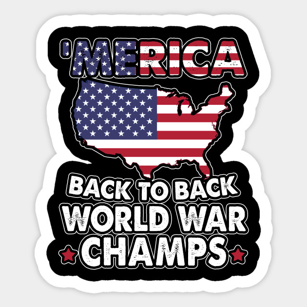 41291f50237b Merica World War Champs Back To Back 4th of July - Celebrate 4th Of ...