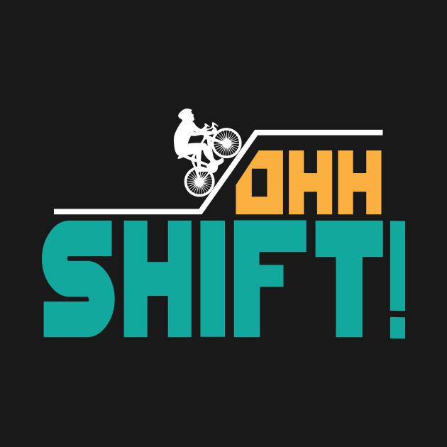Oh, shift!