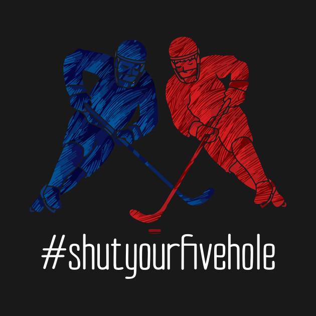 fce6d35b Shut Your Five Hole Funny T-Shirt Ice Hockey Player Gift Tee - Shut ...