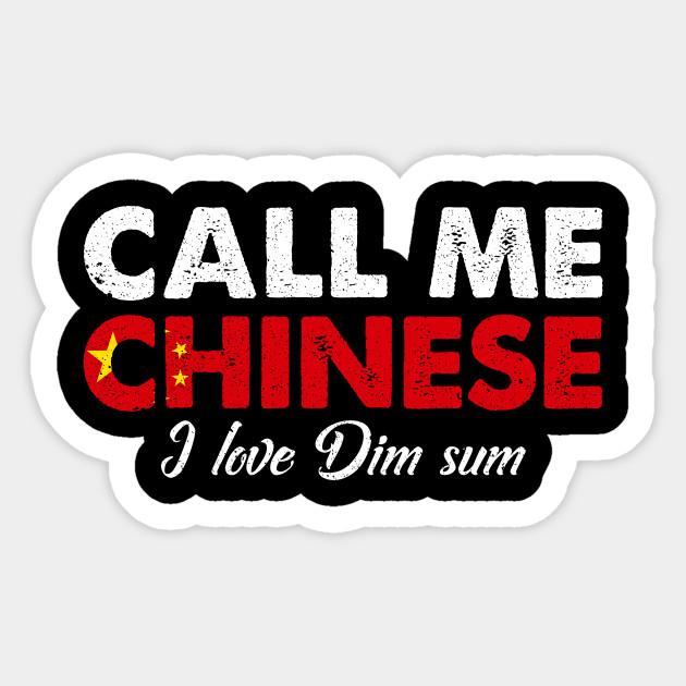Call Me Chinese I Love Dim Sum - Distressed Foodie Favorite Food Vintage  Gift Idea