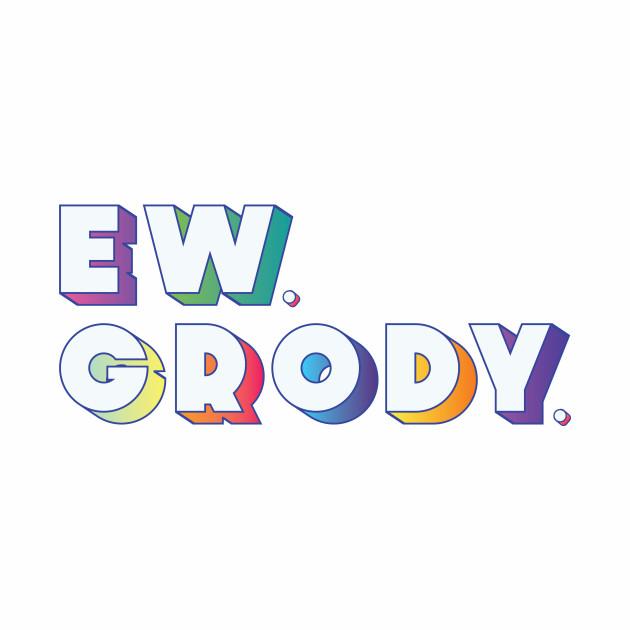Ew. Grody