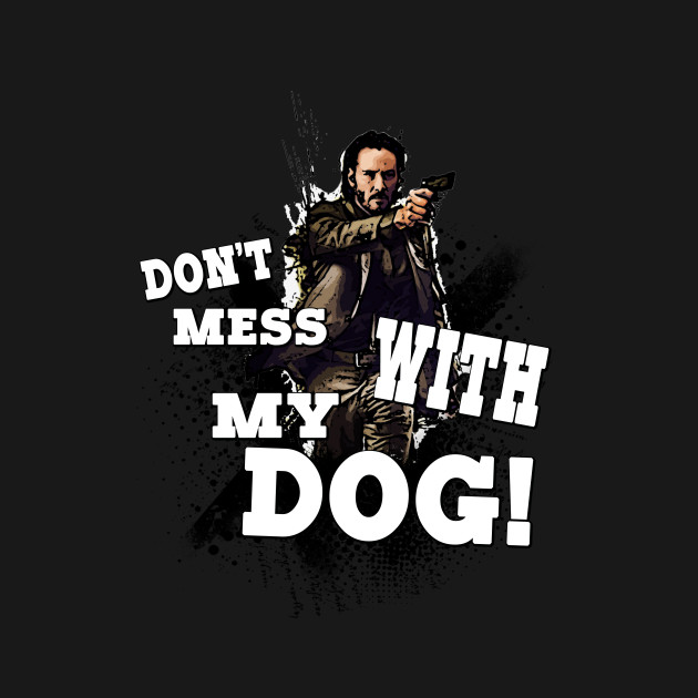 Don't mess with my dog!