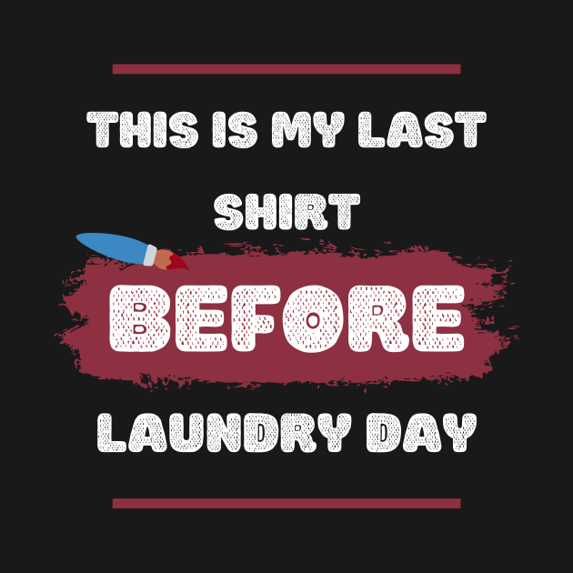 This is my last shirt before laundry day