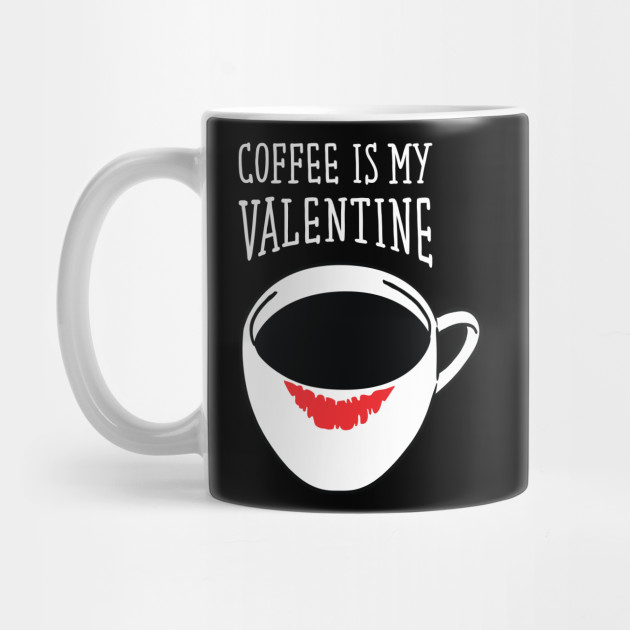 Coffee Is My Valentine - Valentine's Day Gift Idea Mug