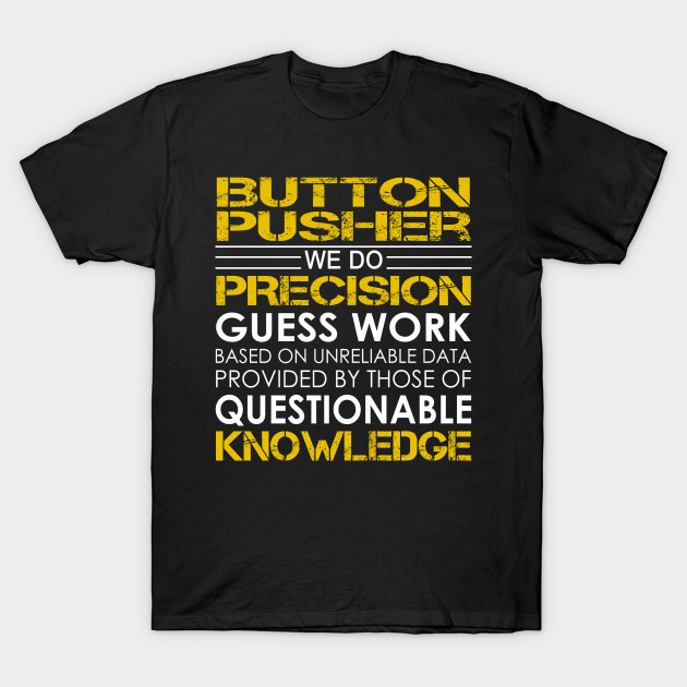 f50a58098d Button Pusher We Do Precision Guess Work