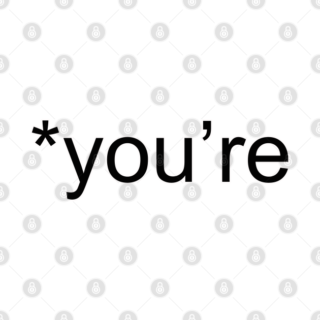 You're Not Your - Funny -  Grammar Police