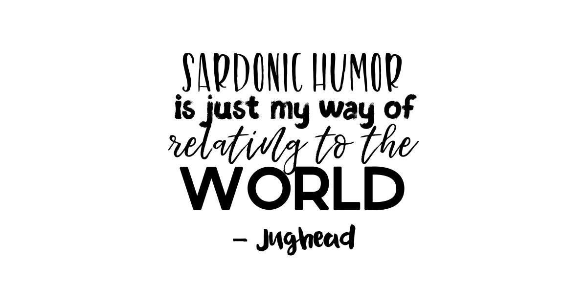 Jughead Quotes Sardonic Humor Jughead T Shirt