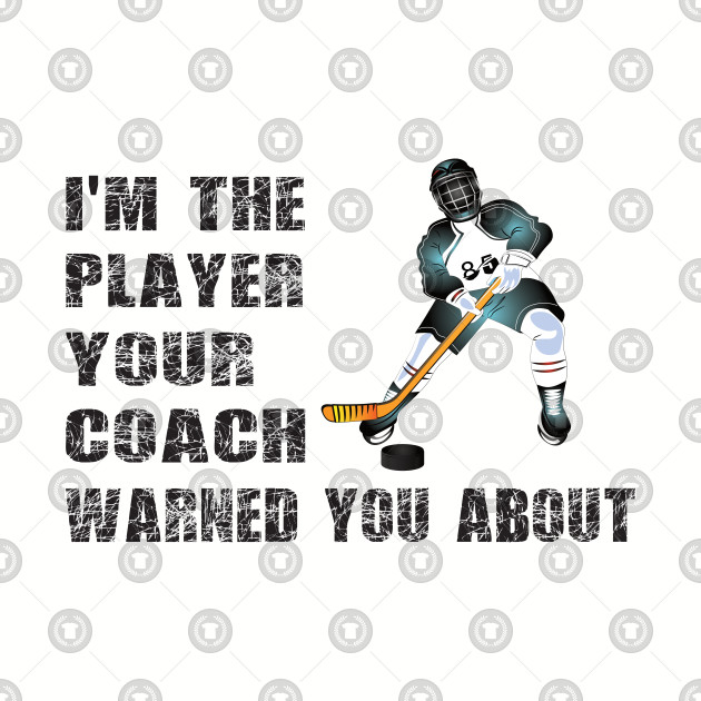 I'm the player your coach warned you about hockey