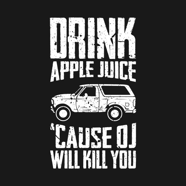 Drink Apple Juice 'Cause OJ Will Kill You Funny Quote