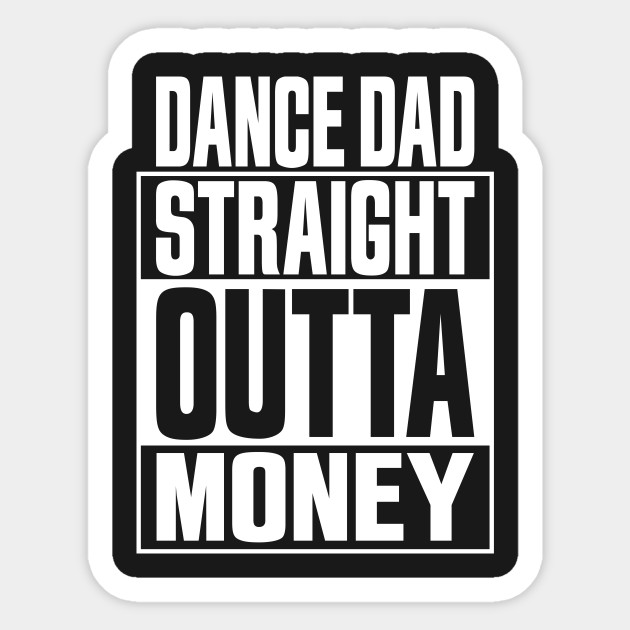 Dance Dad Straight Outta Money