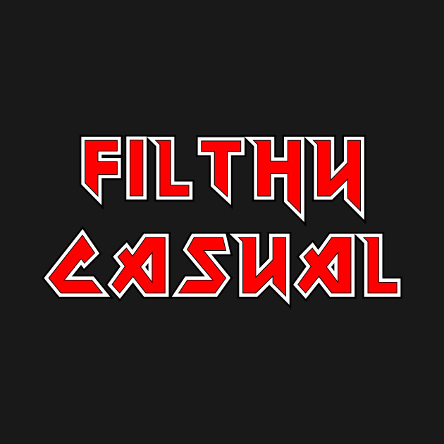 Metal Filthy Casual