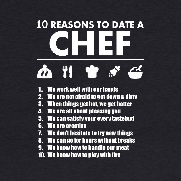 10 Reasons To Date A Chef - Tshirts & Hoodies