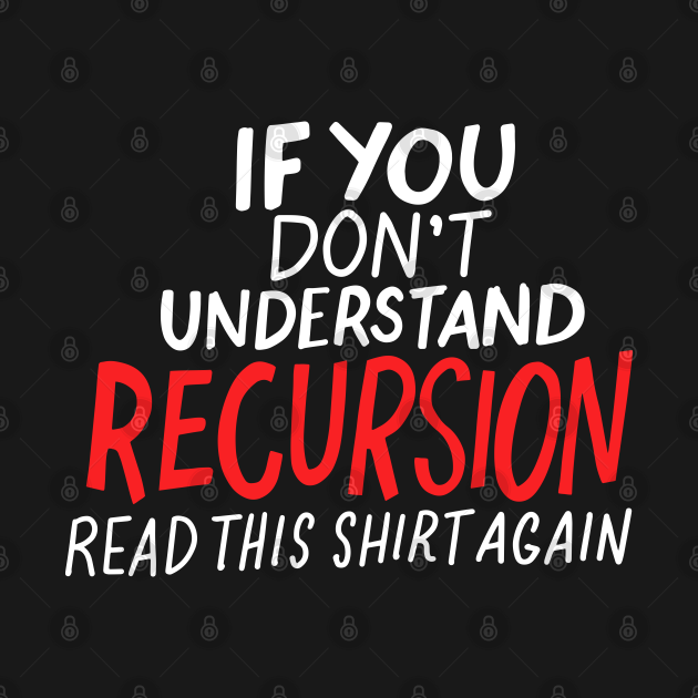 If You Don't Understand Recursion Read This Tee Again