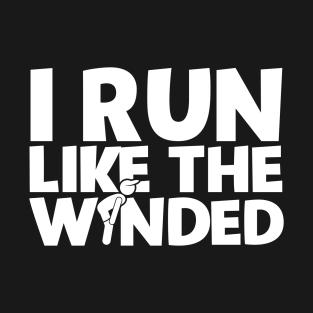 I Run Like The Winded t-shirts