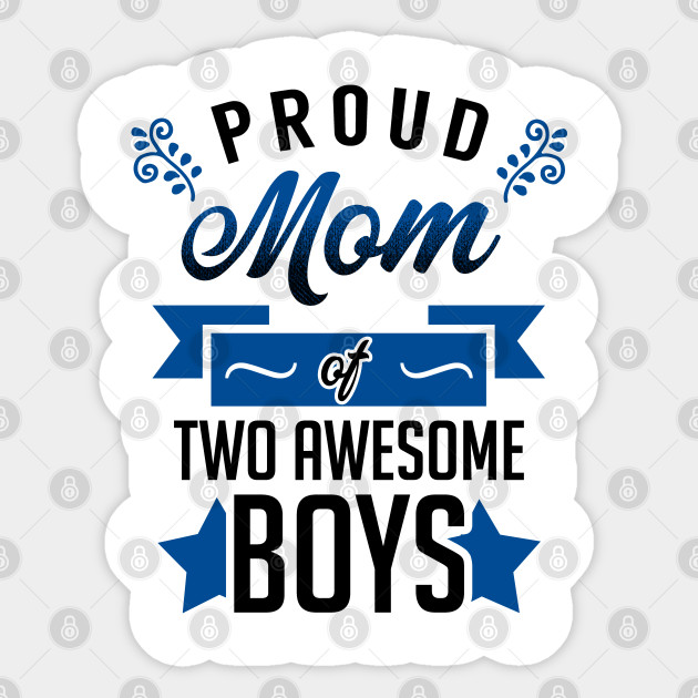 Proud Mom Of Two Awesome Boys Proud Mom Of Boys Sticker Teepublic