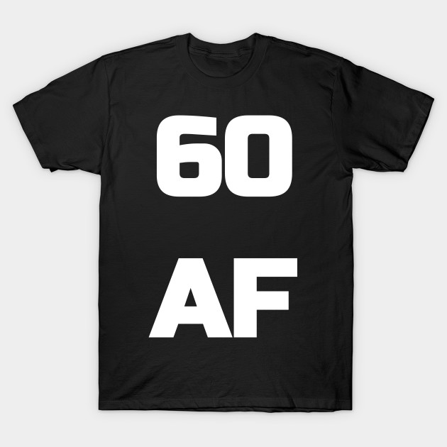 60 Af T Shirt 60th Birthday Shirt Men Women Sixty Gift Birthday
