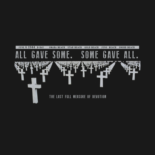 All Gave Some World War 2 Rememberance D-Day Design