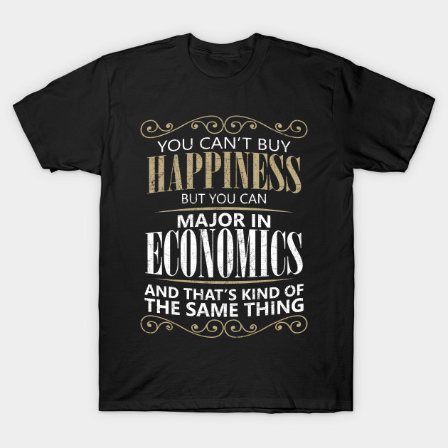 0f92453c Funny Economics Major College Gift - You Can't Buy Happiness but You Can  Major in Economics T-Shirt