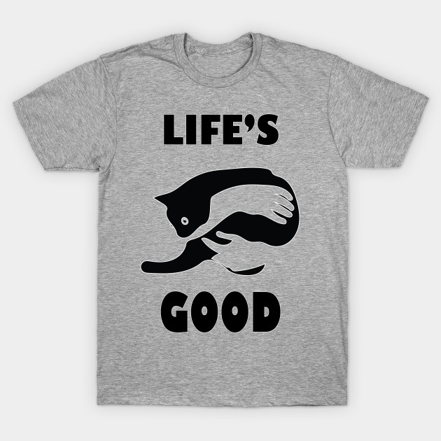 Life S Good Cat Lovers Design Cat T Shirt Teepublic