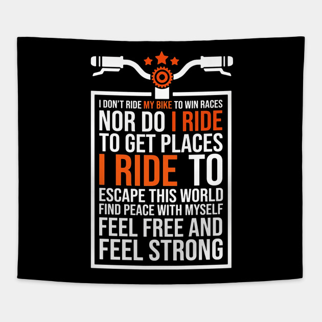 I Don T Ride My Bike To Win Races Nor Do I Ride Bike Tapestry