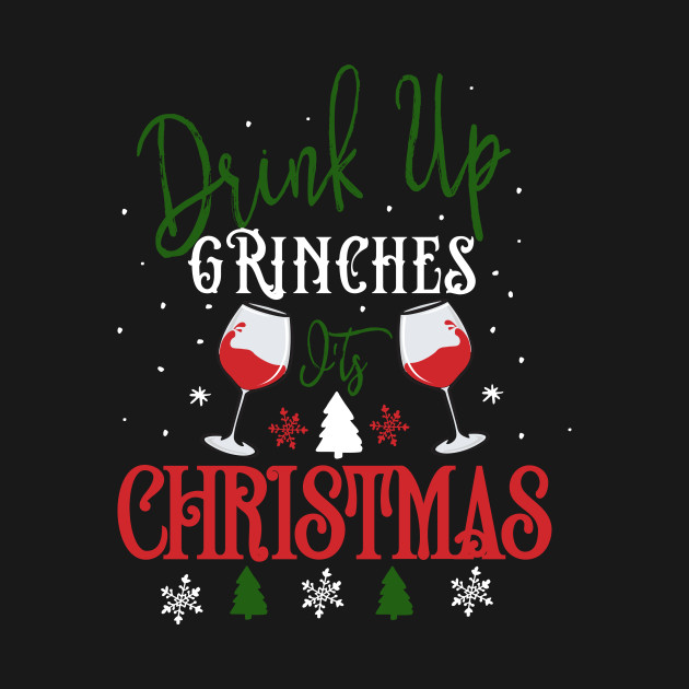 50c9b15b Funny Drink Up Grinches It's Christmas T-Shirt - Christmas - T-Shirt ...