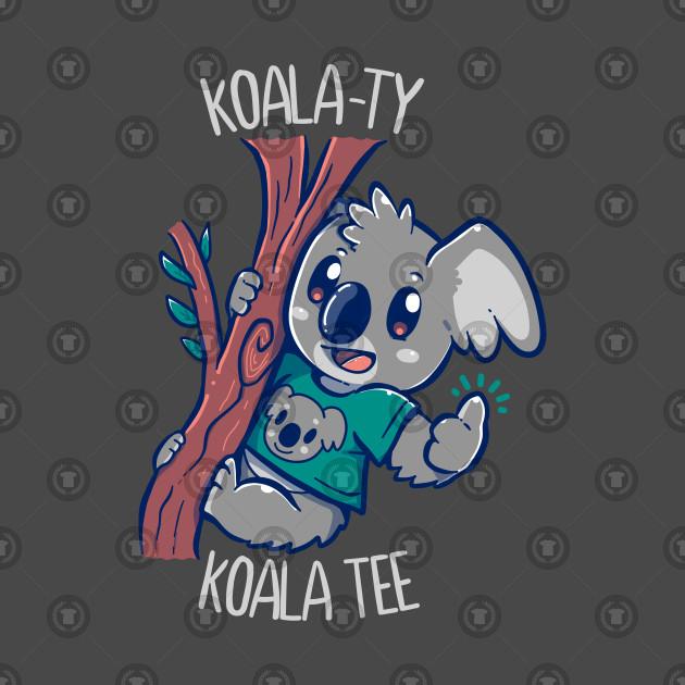 4ea1827f5 Koala-ty KOALA Tee - Koala - T-Shirt | TeePublic