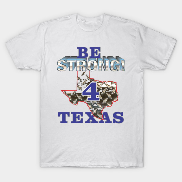 Be Strong 4 Texas T-Shirt-TOZ