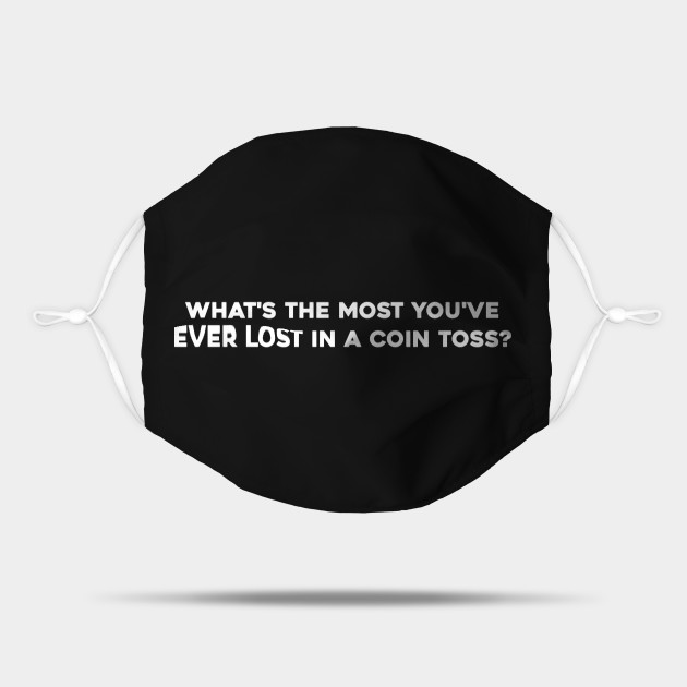 What's the most you've ever lost in a coin toss?
